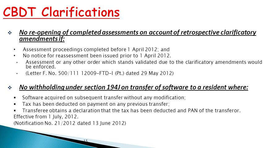  No re-opening of completed assessments on account of retrospective clarificatory amendments if: Assessment proceedings completed before 1 April 2012; and No notice for reassessment been issued prior to 1 April 2012.