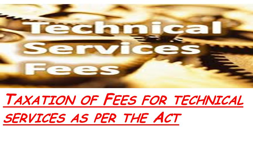 T AXATION OF F EES FOR TECHNICAL SERVICES AS PER THE A CT