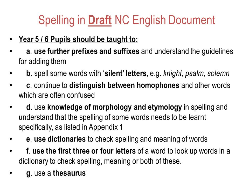 Spelling in Draft NC English Document Year 5 / 6 Pupils should be taught to: a.