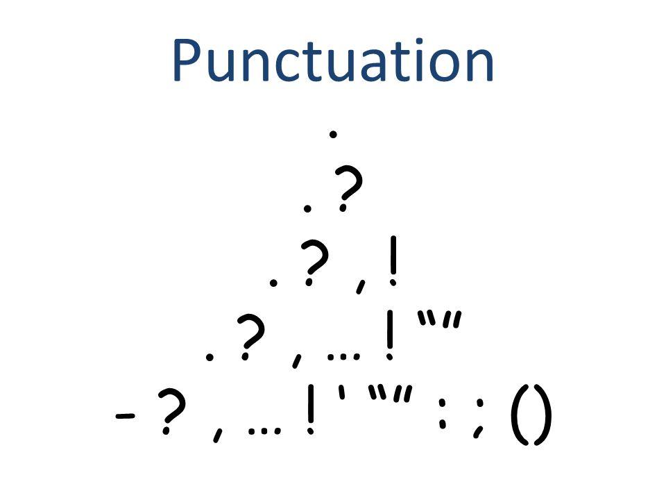 Punctuation.. . , !. , … ! - , … ! ' : ; ()