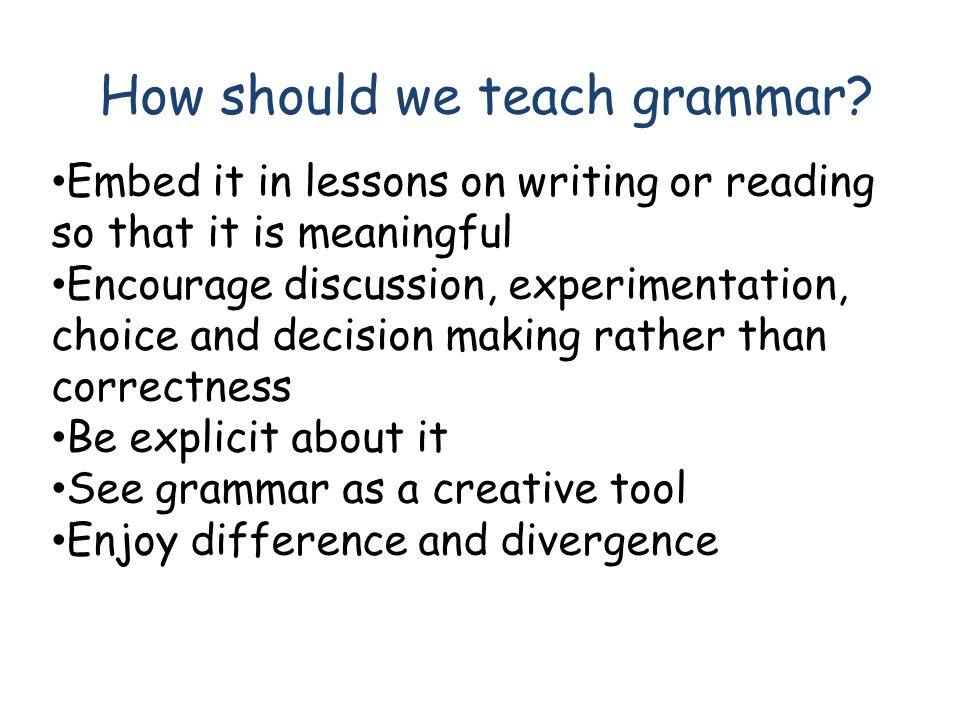 How should we teach grammar.