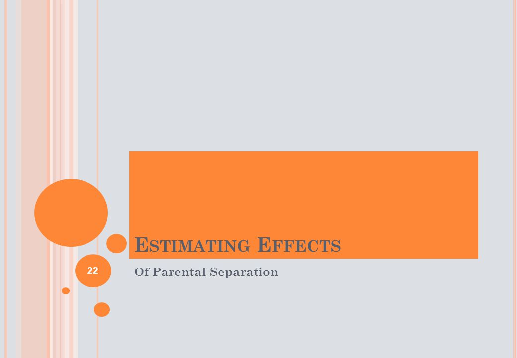 E STIMATING E FFECTS Of Parental Separation 22