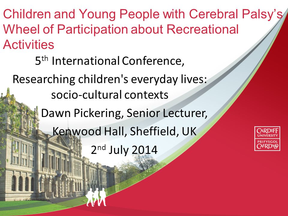Objectives Global context of Cerebral Palsy/ Disabled child UK Pilot study Wales/ England- – 'Wheel of participation' Development of PhD proposal