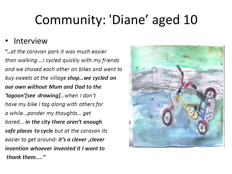 """Community: 'Diane' aged 10 Interview """"..at the caravan park it was much easier than walking …I cycled quickly with my friends and we chased each other"""