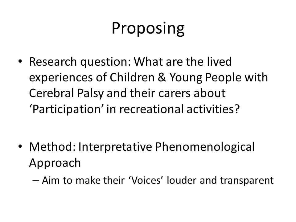 Proposing Research question: What are the lived experiences of Children & Young People with Cerebral Palsy and their carers about 'Participation' in r