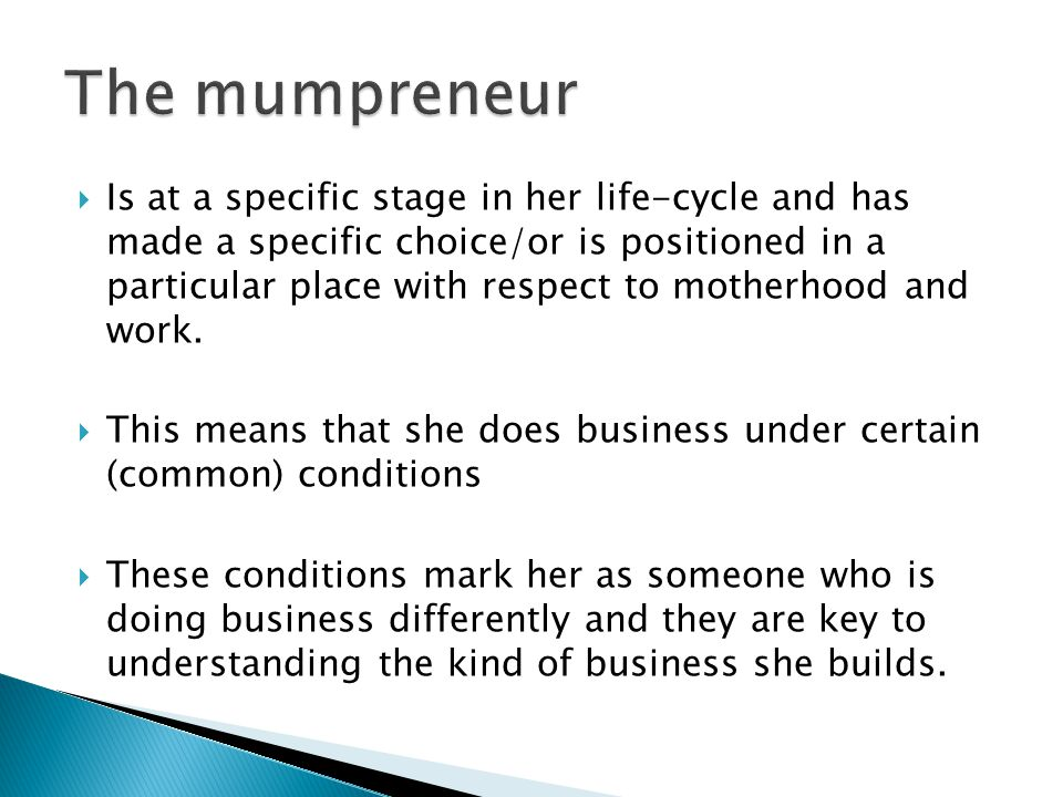  Is at a specific stage in her life-cycle and has made a specific choice/or is positioned in a particular place with respect to motherhood and work.