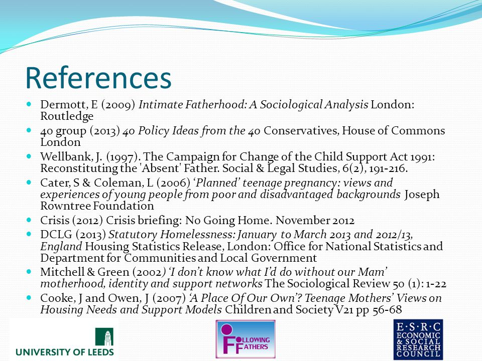 References Dermott, E (2009) Intimate Fatherhood: A Sociological Analysis London: Routledge 40 group (2013) 40 Policy Ideas from the 40 Conservatives, House of Commons London Wellbank, J.