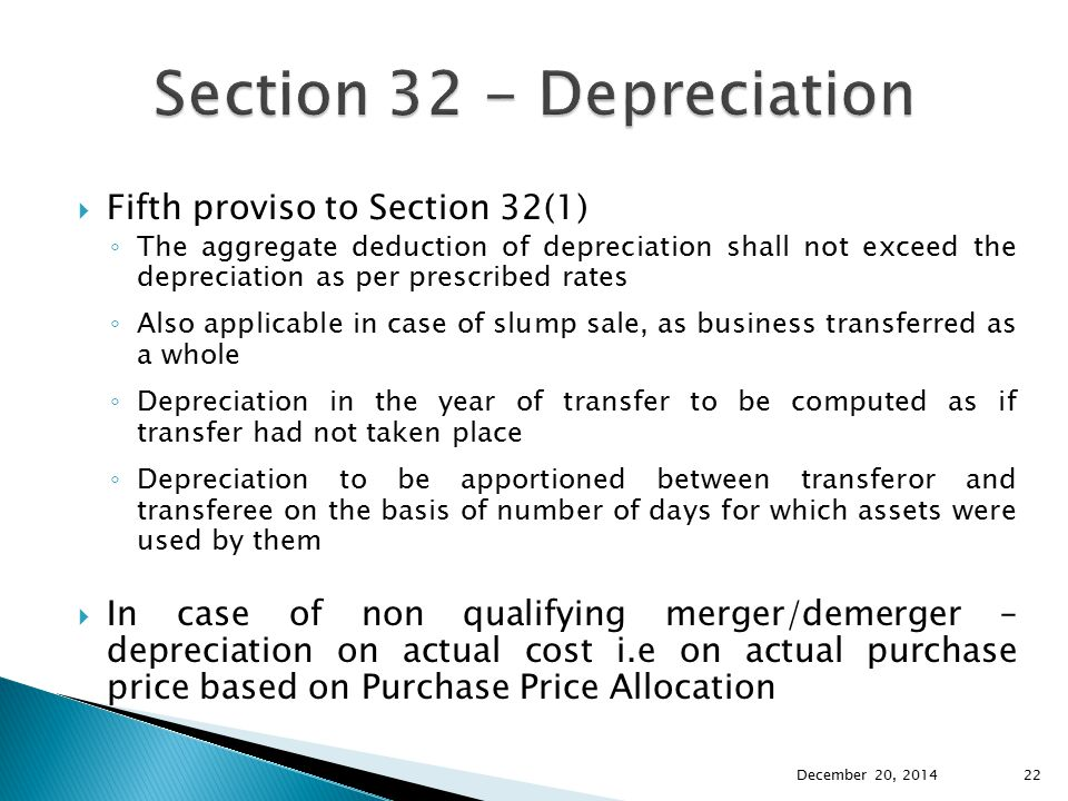  Fifth proviso to Section 32(1) ◦ The aggregate deduction of depreciation shall not exceed the depreciation as per prescribed rates ◦ Also applicable