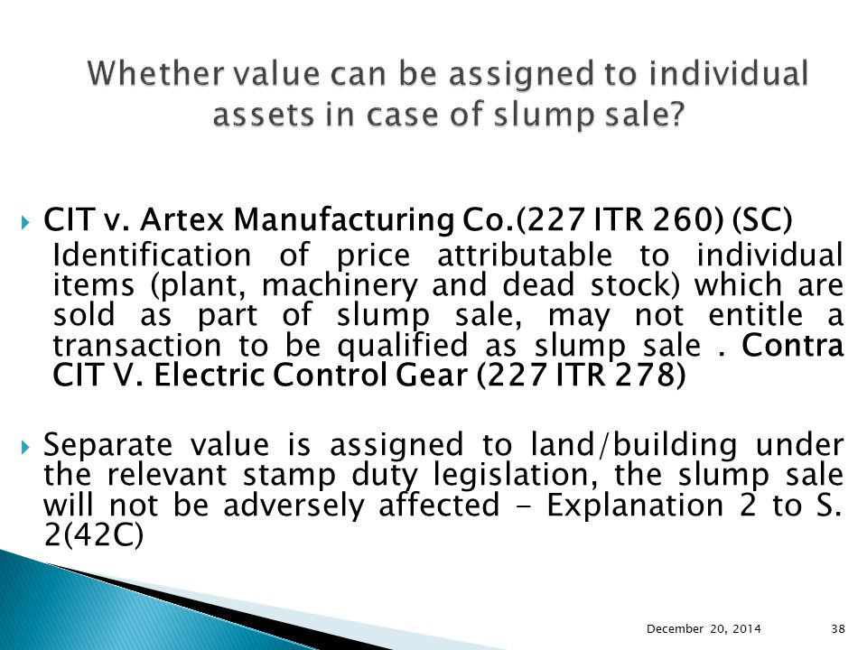  CIT v. Artex Manufacturing Co.(227 ITR 260) (SC) Identification of price attributable to individual items (plant, machinery and dead stock) which ar