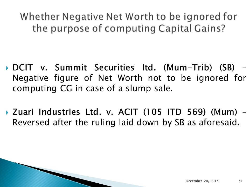  DCIT v. Summit Securities ltd. (Mum-Trib) (SB) – Negative figure of Net Worth not to be ignored for computing CG in case of a slump sale.  Zuari In