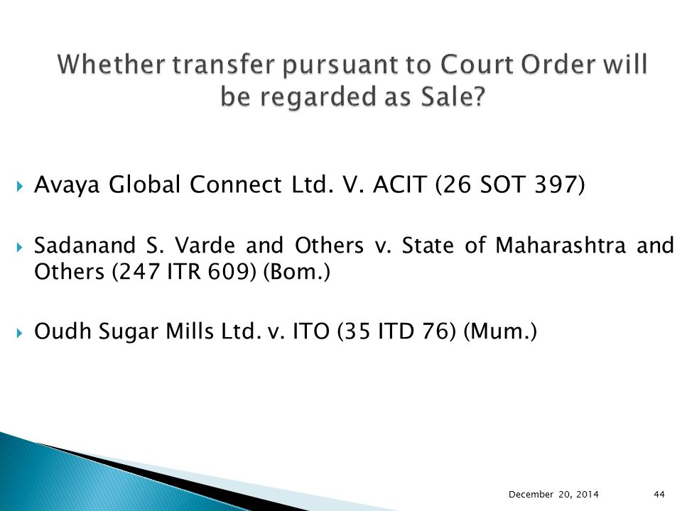  Avaya Global Connect Ltd. V. ACIT (26 SOT 397)  Sadanand S. Varde and Others v. State of Maharashtra and Others (247 ITR 609) (Bom.)  Oudh Sugar M