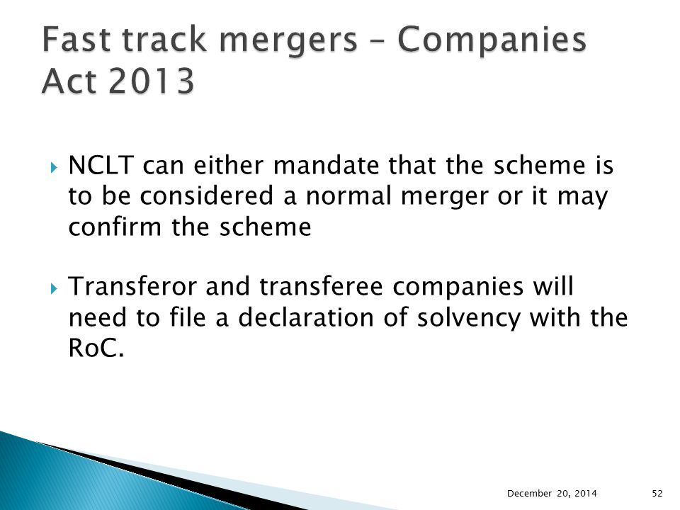  NCLT can either mandate that the scheme is to be considered a normal merger or it may confirm the scheme  Transferor and transferee companies will