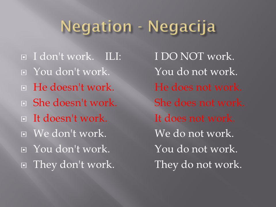  I don t work. ILI:I DO NOT work.  You don t work.You do not work.