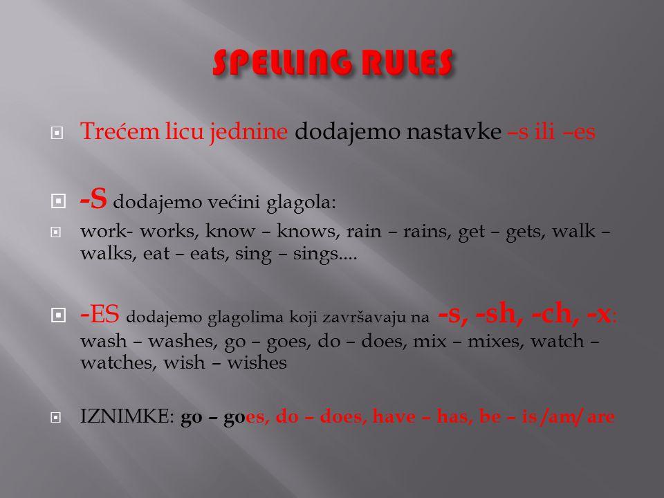  Trećem licu jednine dodajemo nastavke –s ili –es  -S dodajemo većini glagola:  work- works, know – knows, rain – rains, get – gets, walk – walks, eat – eats, sing – sings....