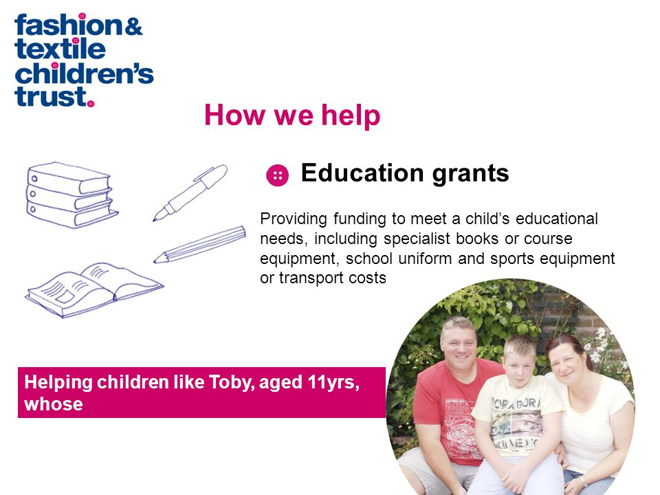 Wellbeing grants Providing practical support for a child's wellbeing, funding items such as therapies, respite activities, mobility equipment and specialist clothing.