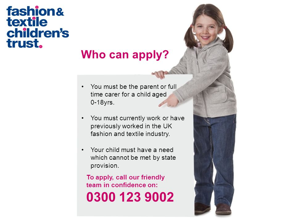 Who can apply. You must be the parent or full time carer for a child aged 0-18yrs.