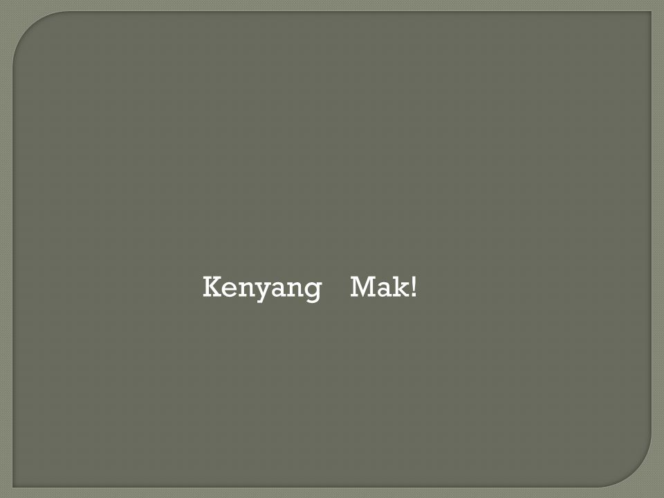 Mum : Udah makan Kitak (Have you eaten )