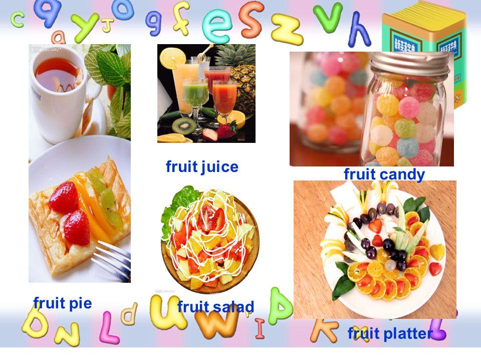 fruit pie fruit salad fruit candy fruit platter fruit juice