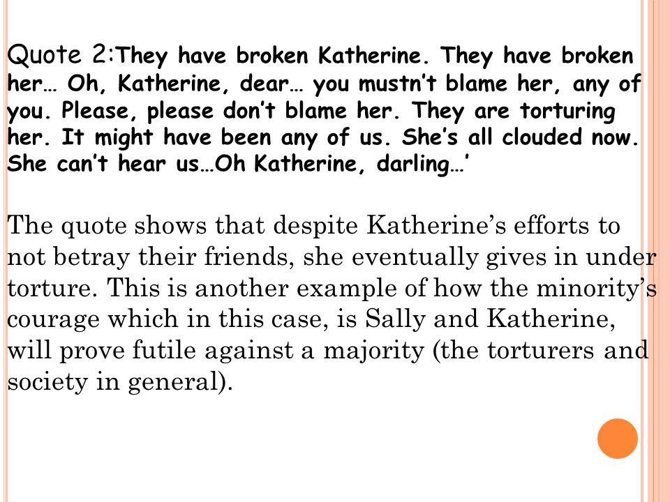 Quote 2: They have broken Katherine.
