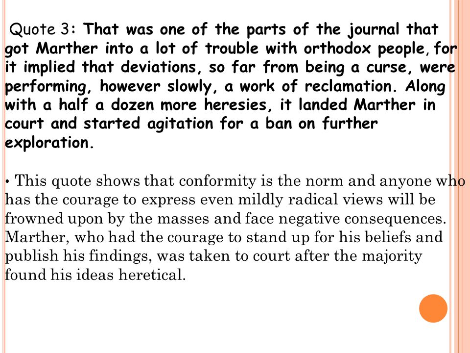 Quote 3: That was one of the parts of the journal that got Marther into a lot of trouble with orthodox people, for it implied that deviations, so far