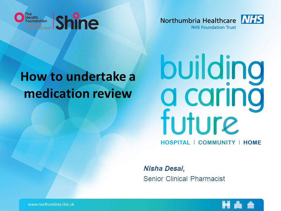 Nisha Desai, Senior Clinical Pharmacist How to undertake a medication review