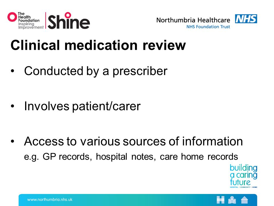Conducted by a prescriber Involves patient/carer Access to various sources of information e.g.
