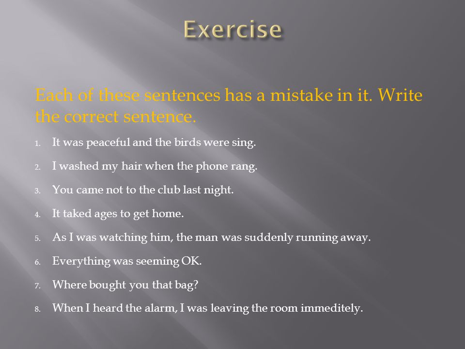 Each of these sentences has a mistake in it. Write the correct sentence.