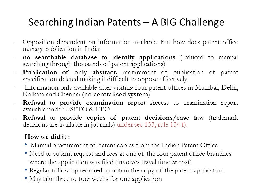 Searching Indian Patents – A BIG Challenge -Opposition dependent on information available. But how does patent office manage publication in India: -no