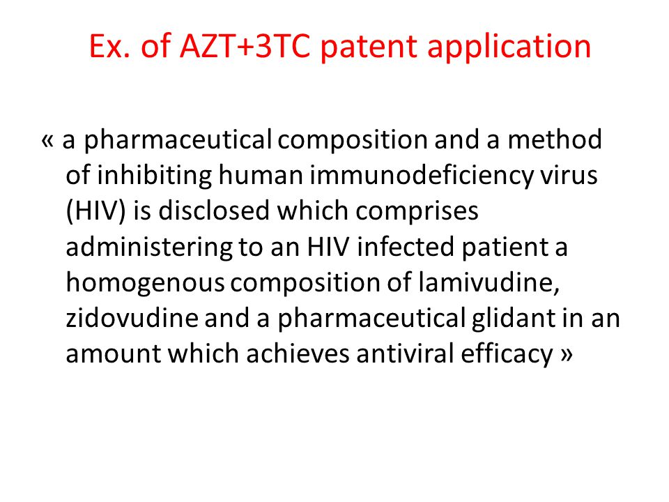 Ex. of AZT+3TC patent application « a pharmaceutical composition and a method of inhibiting human immunodeficiency virus (HIV) is disclosed which comp