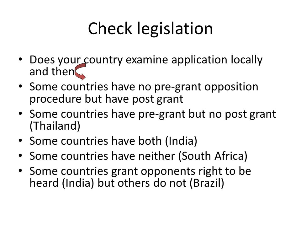 Check legislation Does your country examine application locally and then Some countries have no pre-grant opposition procedure but have post grant Som