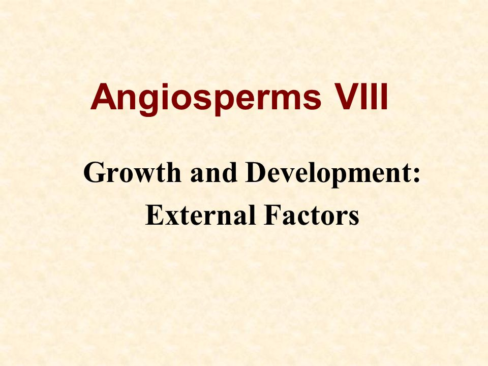 Angiosperms VIII Growth and Development: External Factors