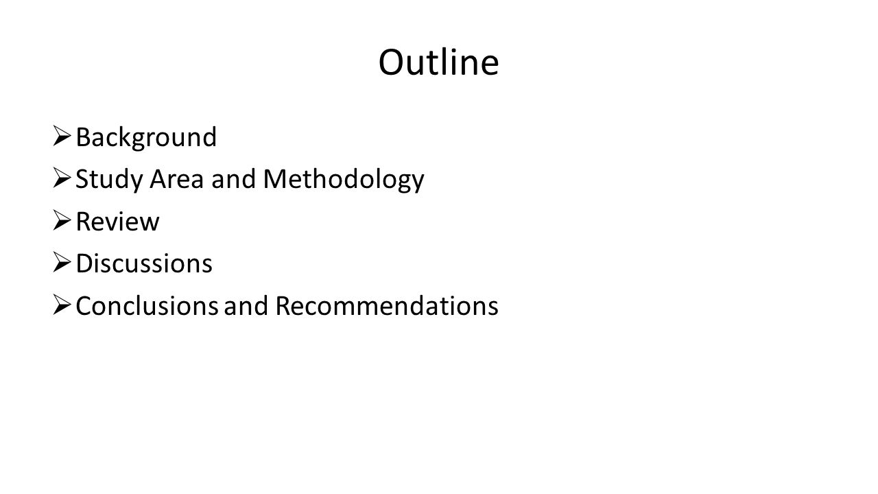 Outline  Background  Study Area and Methodology  Review  Discussions  Conclusions and Recommendations