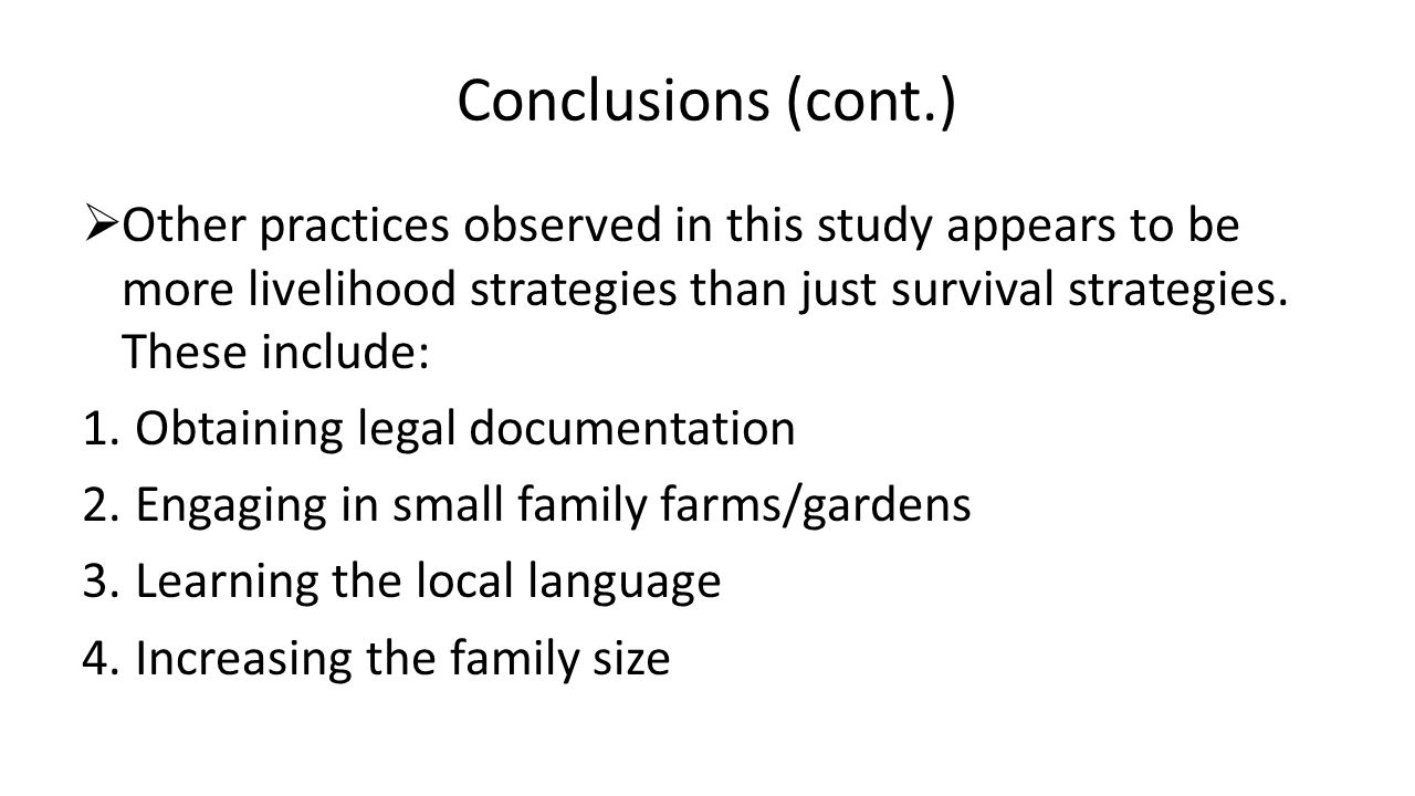 Conclusions (cont.)  Other practices observed in this study appears to be more livelihood strategies than just survival strategies.