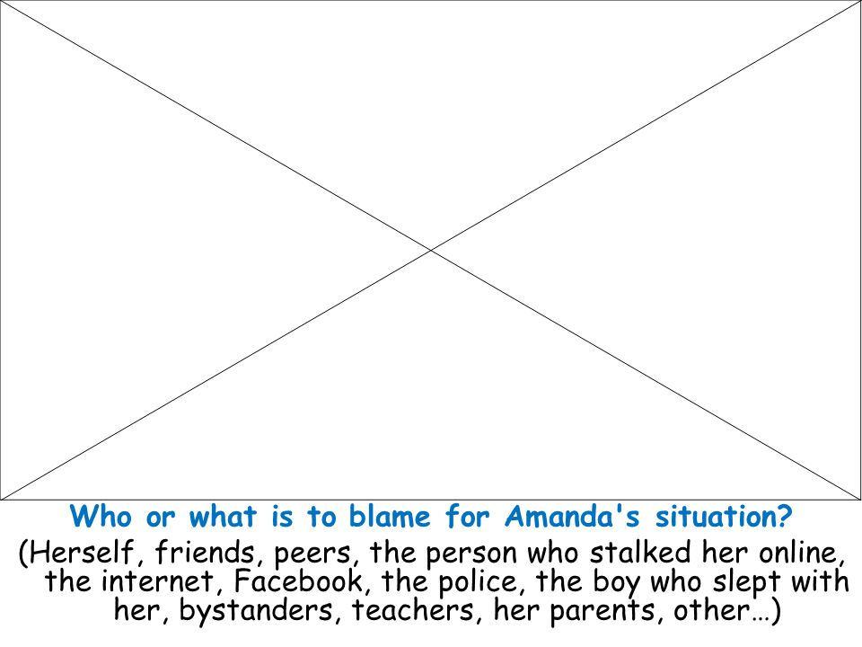 Who or what is to blame for Amanda s situation.