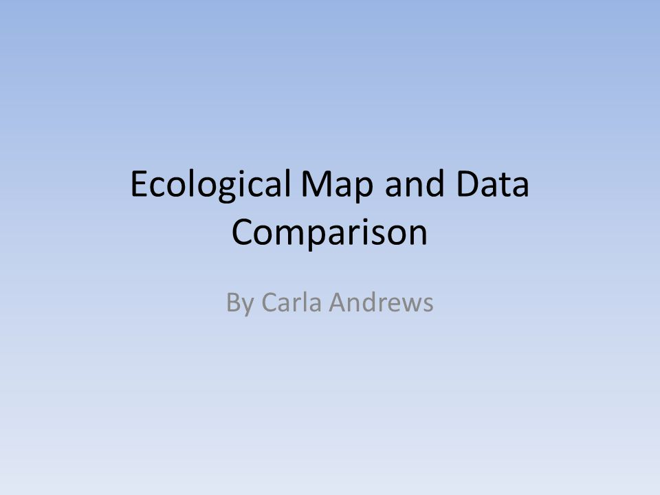 Ecological Map and Data Comparison By Carla Andrews