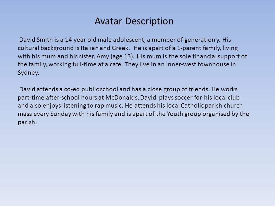 Avatar Description David Smith is a 14 year old male adolescent, a member of generation y.
