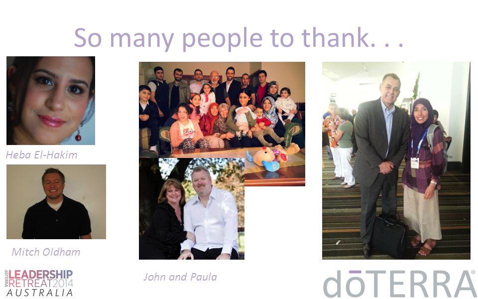So many people to thank... Heba El-Hakim Mitch Oldham John and Paula