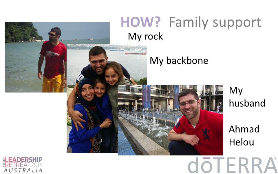 HOW? Family support My rock My backbone My husband Ahmad Helou