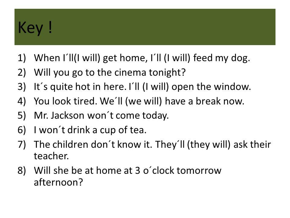 Key . 1)When I´ll(I will) get home, I´ll (I will) feed my dog.