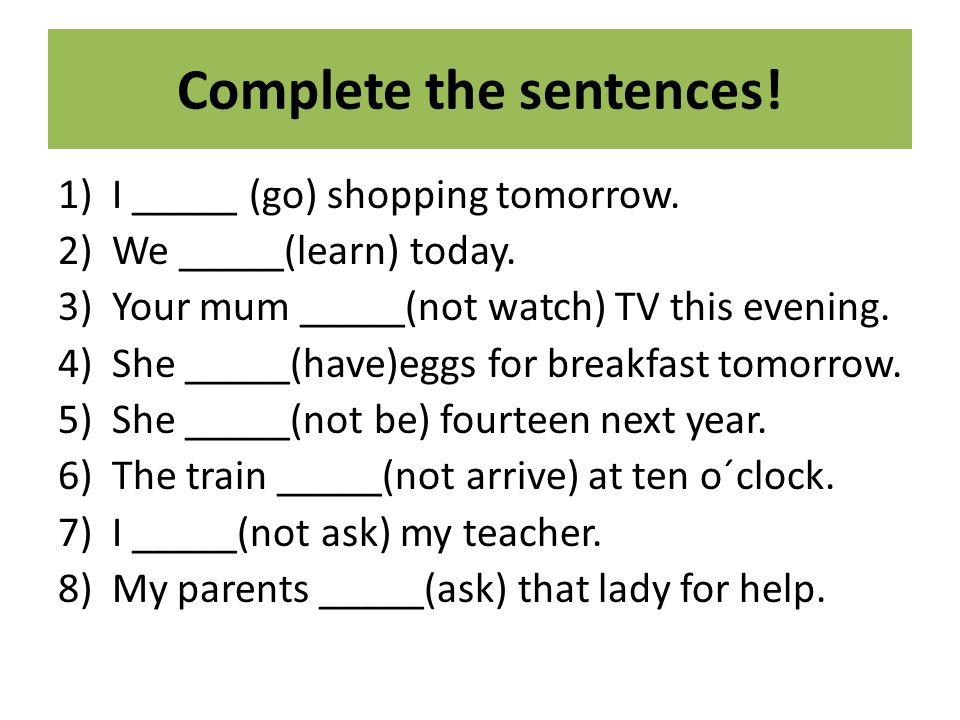 Complete the sentences. 1)I _____ (go) shopping tomorrow.