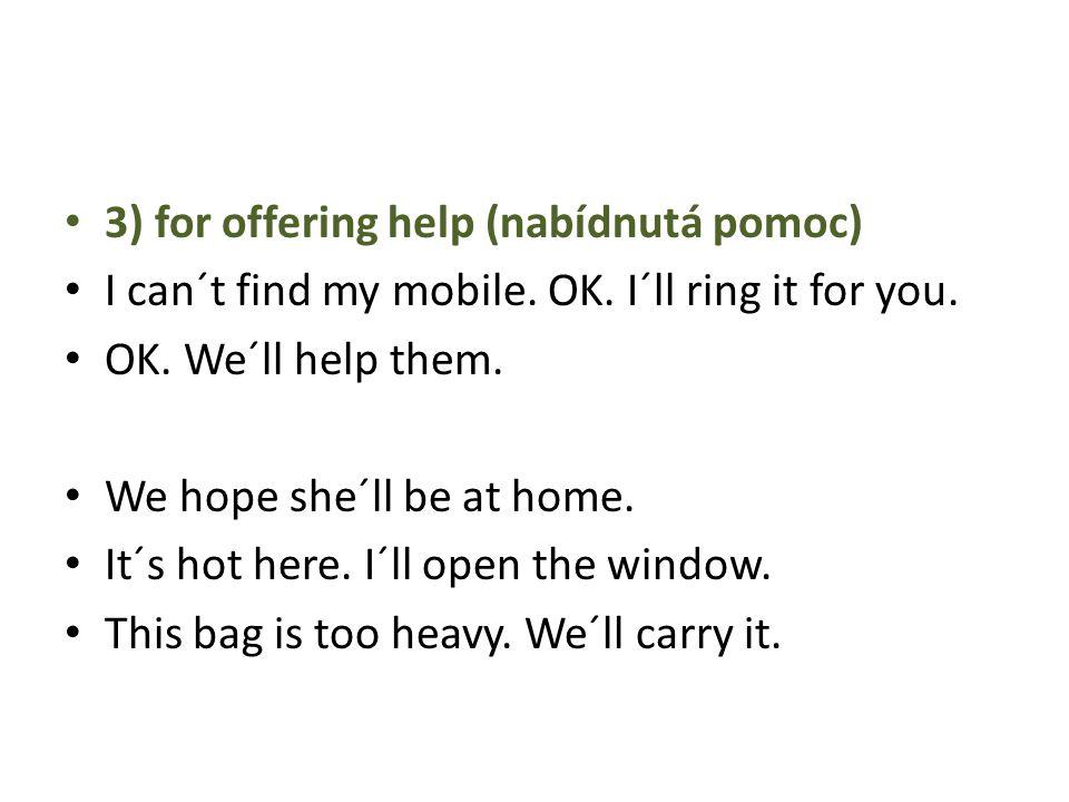 3) for offering help (nabídnutá pomoc) I can´t find my mobile.