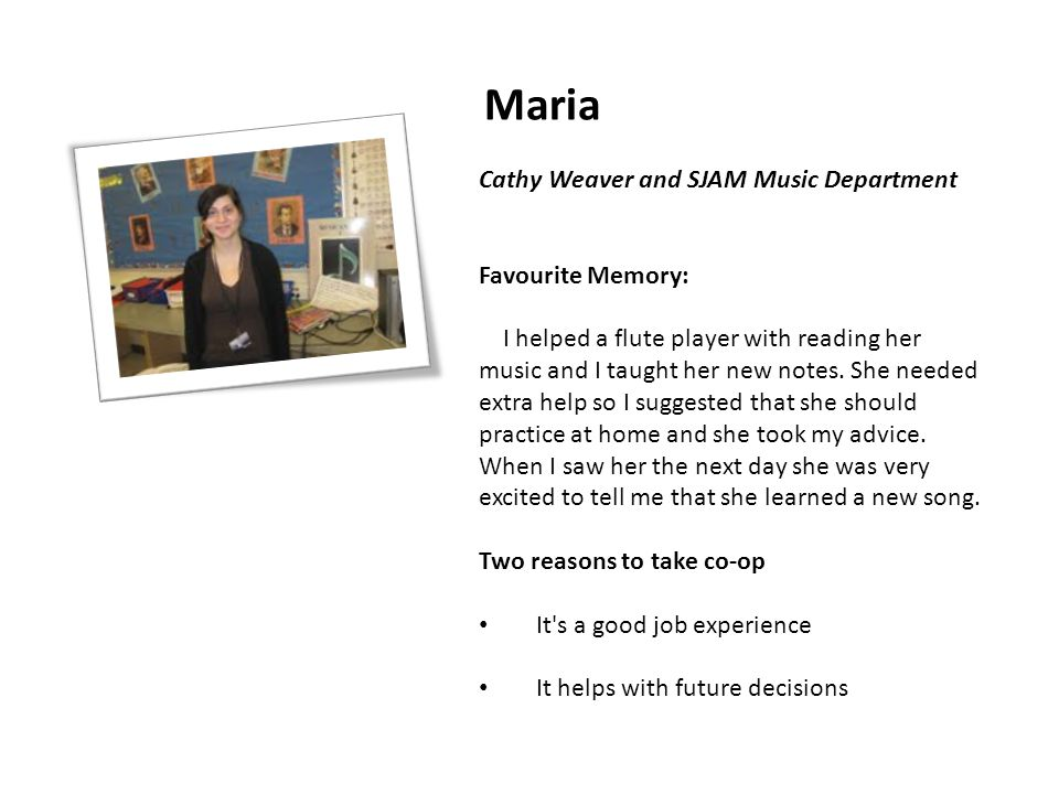 Maria Cathy Weaver and SJAM Music Department Favourite Memory: I helped a flute player with reading her music and I taught her new notes. She needed e