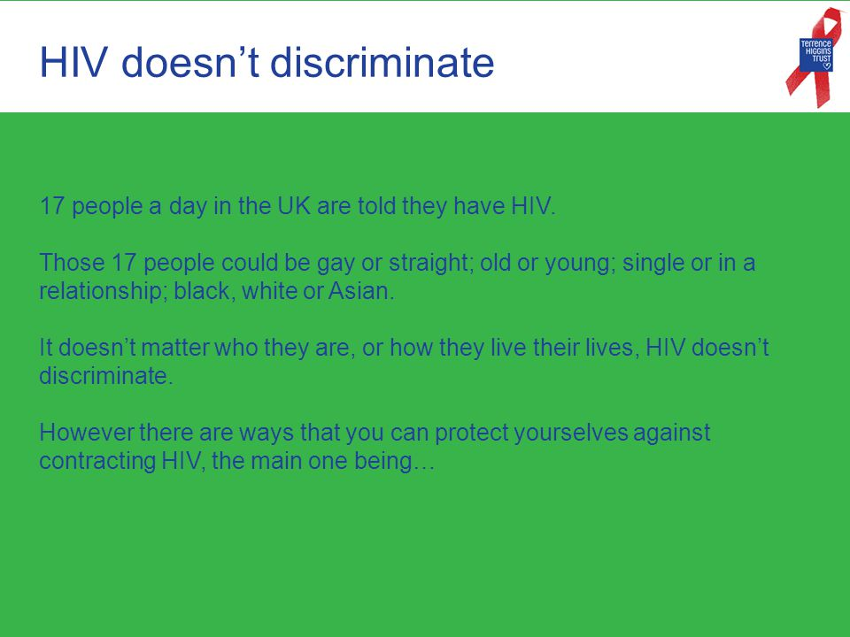 HIV doesn't discriminate 17 people a day in the UK are told they have HIV.