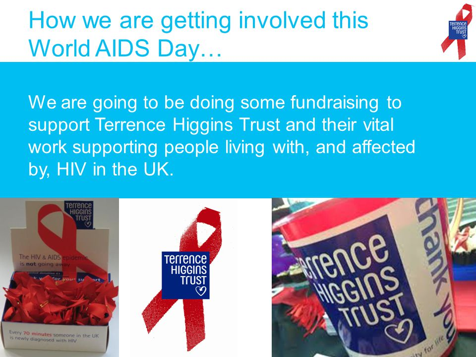 How we are getting involved this World AIDS Day… We are going to be doing some fundraising to support Terrence Higgins Trust and their vital work supporting people living with, and affected by, HIV in the UK.