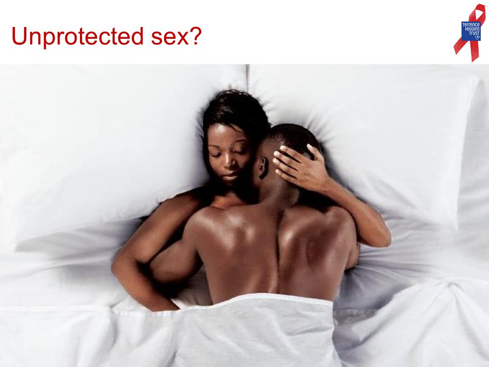 Unprotected sex?