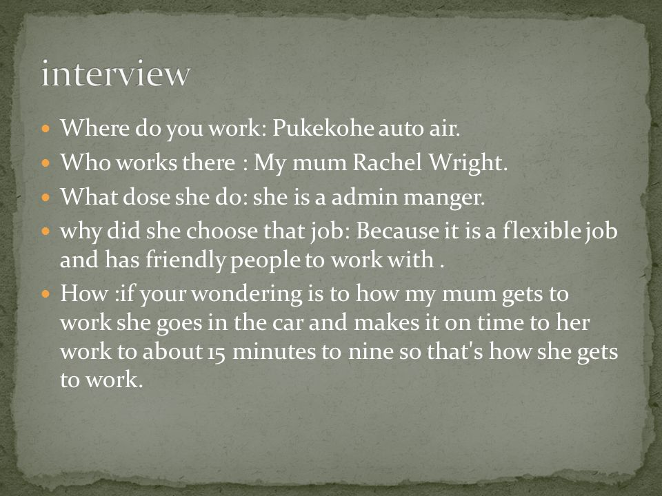 Where do you work: Pukekohe auto air.Who works there : My mum Rachel Wright.