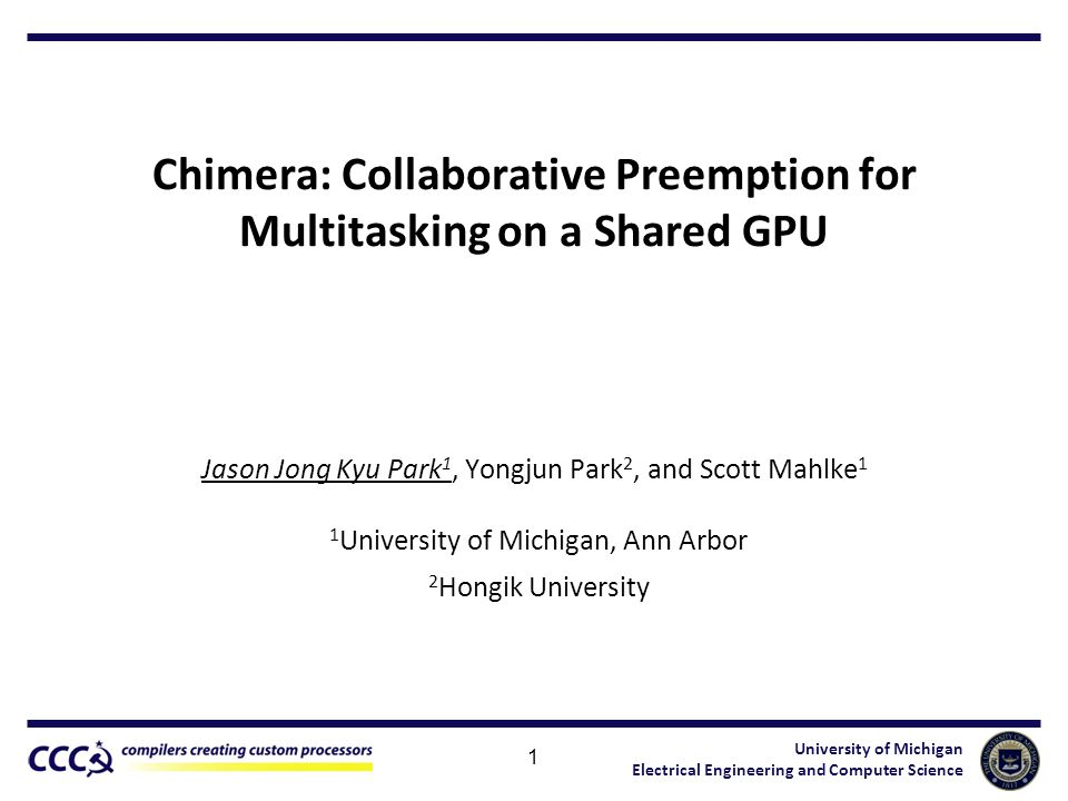 University of Michigan Electrical Engineering and Computer Science Chimera: Collaborative Preemption for Multitasking on a Shared GPU Jason Jong Kyu P