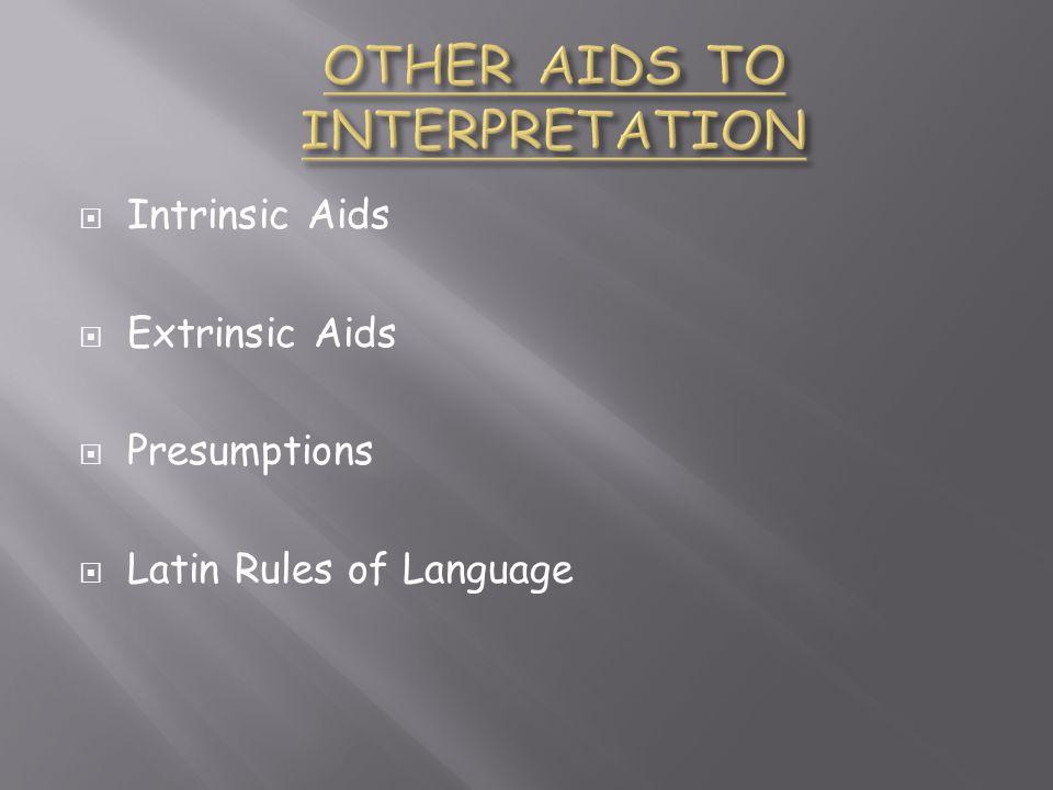  Intrinsic Aids  Extrinsic Aids  Presumptions  Latin Rules of Language