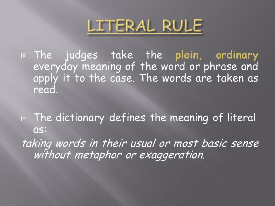  The judges take the plain, ordinary everyday meaning of the word or phrase and apply it to the case.