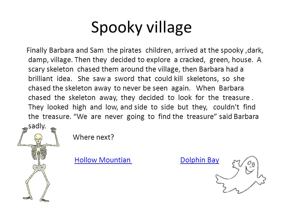 Spooky village Finally Barbara and Sam the pirates children, arrived at the spooky,dark, damp, village.